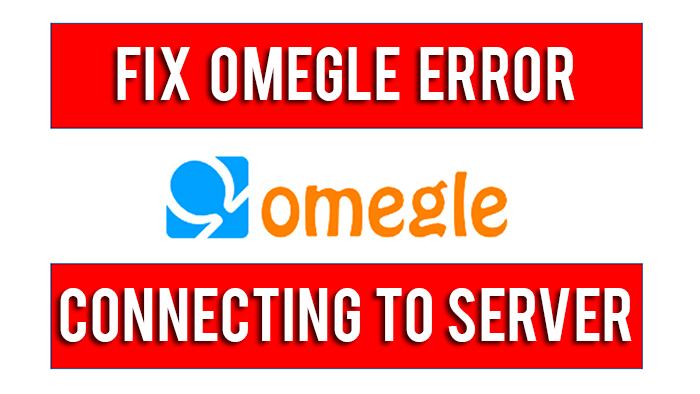 How To Fix Omegle Error Connecting To Server [2019 Working]